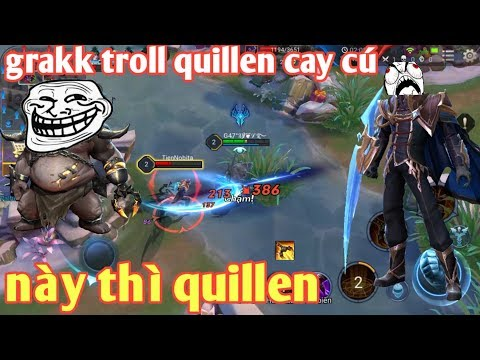 Liên Quân Mobile _ Cười Rụng Rún Với Màn Troll Quillen Siêu Hài Của Grakk | Này Thì Quillen - Thời lượng: 13:05.