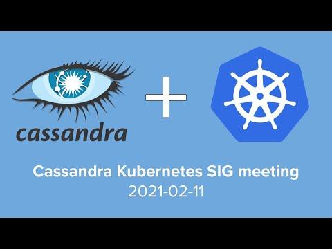 Cassandra Kubernetes SIG Meeting 2021-02-11