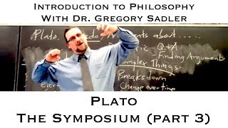 Intro To Philosophy: Plato, The Symposium (part 3)