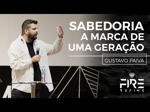 16/11/2017 - Fire Refine - Sabedoria - A marca de uma geração - Gustavo Paiva