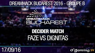 Groupe B - Decider Match - FaZe vs Dignitas - Dreamhack Bucarest