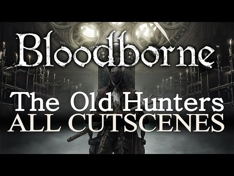 Bloodborne The Old Hunters All Cinematics / Cutscenes 1080P