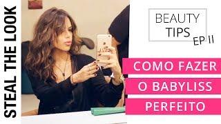 Como Fazer o Babyliss Perfeito - Ep.2 | Steal The Look - Dicas De Beleza