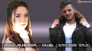 Nigar Muharrem  galiba Dj Alper Eğri remix sagopakajmercover