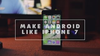 How to : Make your Android look like an iPhone 7! (iOS 10) 2016! (No root), iPhone, Apple, iphone 7