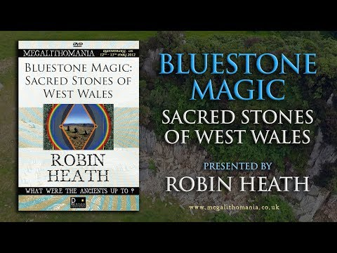 Robin Heath: Bluestone Magic - Sacred Stones Of Wales FULL LECTURE