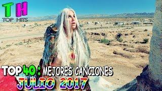 Top 40 Mejores Canciones de Julio 2017 [Semana 28]