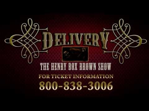 Delivery...The Henry Box Brown Show (trailer part II)