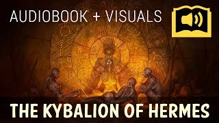The Kybalion: Hermetic Philosophy [Audiobook + Visuals]