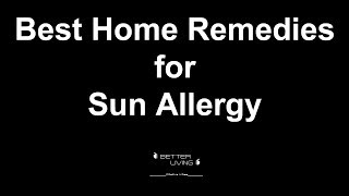 Best Home Remedies for Sun Allergy