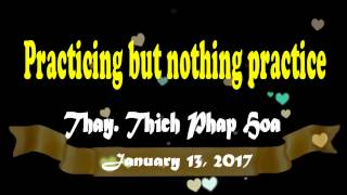 Practicing but nothing practice - Thay. Thich Phap Hoa (Jan.13, 2017)