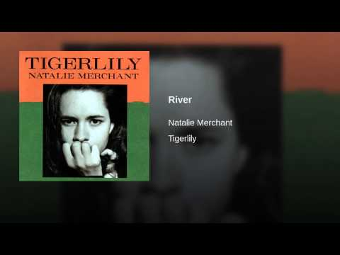 River (1995) (Song) by Natalie Merchant
