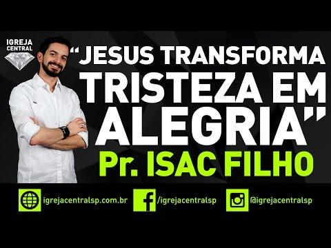 Pr. Isac Filho - Jesus transforma tristeza em alegria