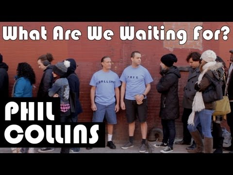 What Are We Waiting For? Phil Collins