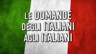 Le domande degli italiani agli italiani