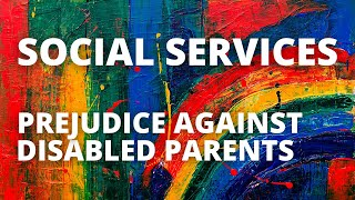 Social Services Accuse Disabled Mum of Neglect through Disability - Why Disabled Parents Should Not
