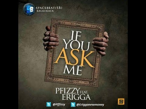 Pfizzy feat Erigga & Omawumi - If You Ask Me (Audio)