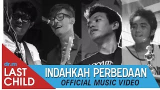 Last Child - Indahkah Perbedaan (Official Video) Video