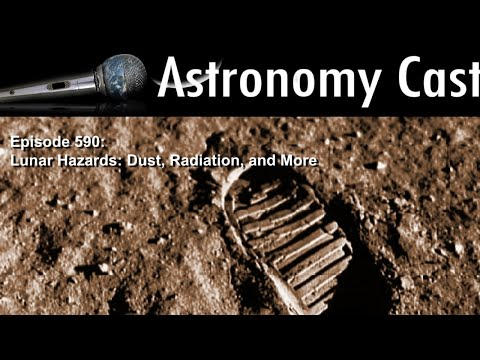 Astronomy Cast Episode 590: Lunar Hazards: Dust, Radiation, and More