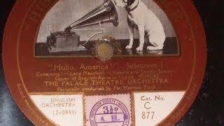 quothullo america  quot selection pts 1 amp 2 h finck   played by the palace theatre orch hmv c 877