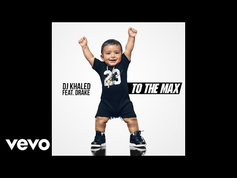 DJ Khaled – To the Max (Audio) ft. Drake