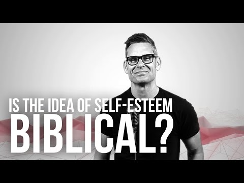 728. Is The Idea Of Self-Esteem Biblical?