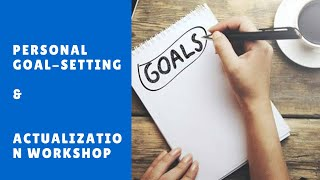 PERSONAL GOAL-SETTING & ACTUALIZATION WORKSHOP