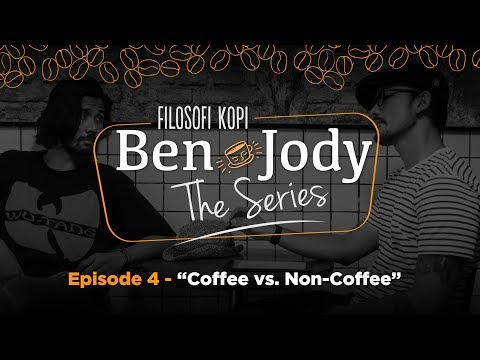 "FILOSOFI KOPI THE SERIES: Ben & Jody - Ep 4 ""Coffee vs Non Coffee"""
