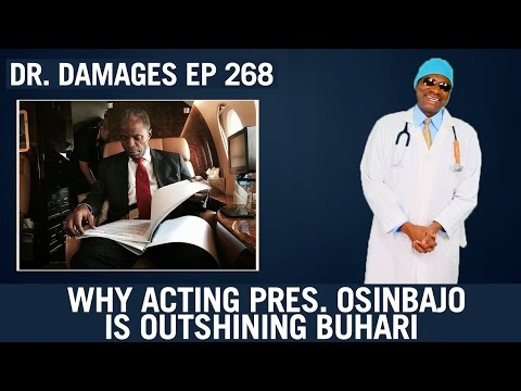 Dr Damages Ep 268 - Why Acting Pres. Osinbajo Is Outshining Buhari