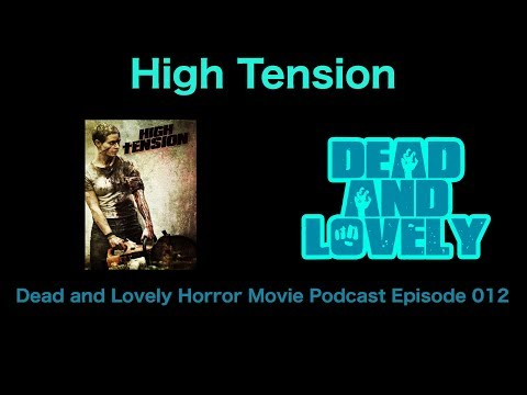 012 High Tension (2003): Dead and Lovely Horror Movie Podcast (July 5, 2017)