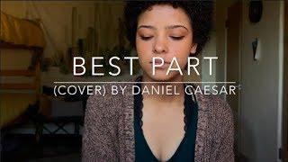 Video Best Part (cover) By Daniel Caesar MP3, 3GP, MP4, WEBM, AVI, FLV Juli 2018