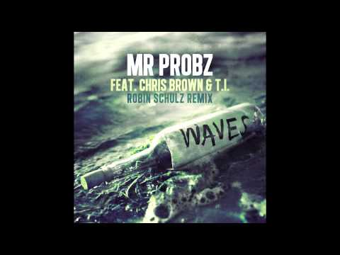 Mr. Probz ft. Chris Brown & T.I. – Waves (Robin Schulz Remix)