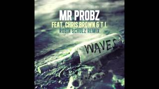 Mr. Probz ft. Chris Brown & T.I. - Waves (Robin Schulz Remix)