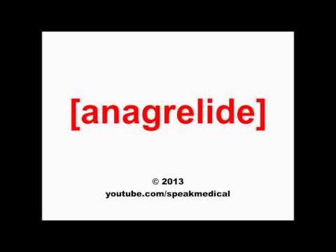 Pronounce Anagrelide | SpeakMedical