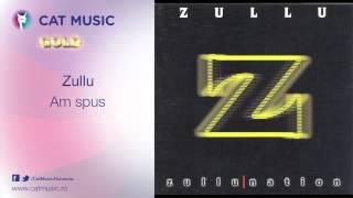 Zullu - Am spus