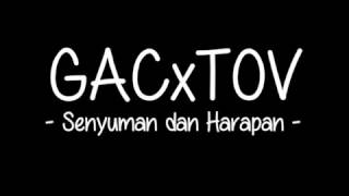 GAC x TOV - Senyuman dan Harapan (Lirik) Video