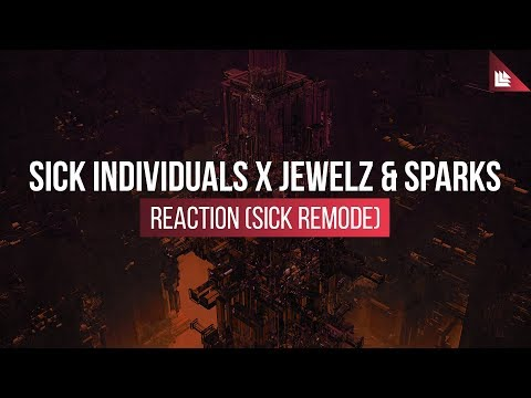 SICK INDIVIDUALS x Jewelz & Sparks - Reaction (Sick Remode)
