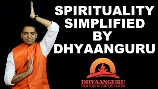 SPIRITUALITY SIMPLIFIED BY DHYAANGURU