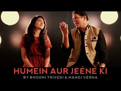 Humein Aur Jeene Ki (Cover) By Bhoomi Trivedi & Manoj Verma Ft. Sandeep Thakur