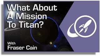 What About a Mission to Titan? It's Time to Explore Saturn's Largest Moon