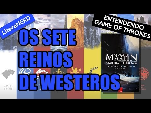 Entendendo Game of Thrones: Os Sete Reinos de Westeros