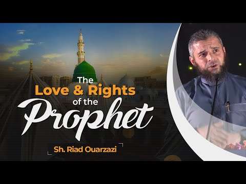 The Love and Rights of the Prophet | Sh. Riad Ouarzazi