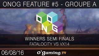 ONOG Feature #5 - Groupe A - Fatalocity vs VX14 - Winners Semi Finals
