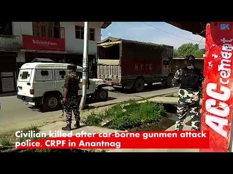Civilian killed after car-borne gunmen attack police, CRPF in Anantnag