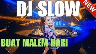 DJ SLOW REMIX ENAK MANTAP INDONESIA TERBARU 2017 ~ 2018  - ENAK BUAT PARTY MALEM HARI