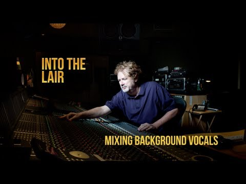 Mixing Background Vocals – Into The Lair #63