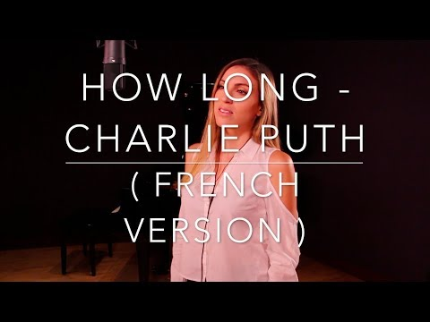 Video HOW LONG ( FRENCH VERSION ) CHARLIE PUTH ( SARA'H COVER ) download in MP3, 3GP, MP4, WEBM, AVI, FLV January 2017