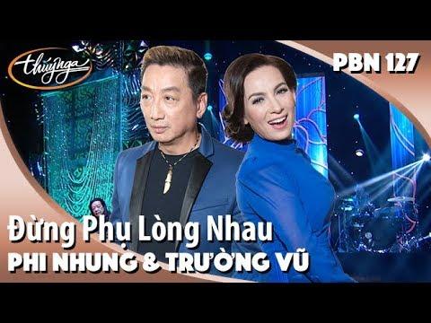 PBN 127 | Phi Nhung & Trường Vũ - Đừng Phụ Lòng Nhau - Thời lượng: 6 phút, 52 giây.