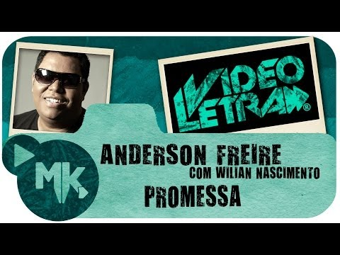 Anderson Freire e Wilian Nascimento - PROMESSA - Video da LETRA Oficial