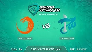 TNC Predator vs The Prime NND, China Super Major SEA Qual, game 2 [Adekvat, Smile]